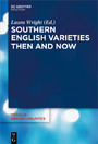 Southern English Varieties Then and Now