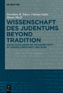 Wissenschaft des Judentums Beyond Tradition - Jewish scholarship on the Sacred Texts of Judaism, Christianity, and Islam