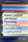 Humor, Laughter and Human Flourishing - A Philosophical Exploration of the Laughing Animal