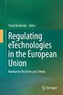 Regulating eTechnologies in the European Union - Normative Realities and Trends