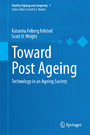 Toward Post Ageing - Technology in an Ageing Society