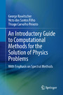 An Introductory Guide to Computational Methods for the Solution of Physics Problems - With Emphasis on Spectral Methods