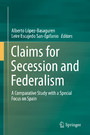 Claims for Secession and Federalism - A Comparative Study with a Special Focus on Spain