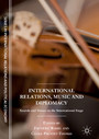 International Relations, Music and Diplomacy - Sounds and Voices on the International Stage