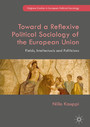 Toward a Reflexive Political Sociology of the European Union - Fields, Intellectuals and Politicians