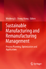 Sustainable Manufacturing and Remanufacturing Management - Process Planning, Optimization and Applications