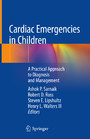 Cardiac Emergencies in Children - A Practical Approach to Diagnosis and Management