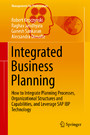 Integrated Business Planning - How to Integrate Planning Processes, Organizational Structures and Capabilities, and Leverage SAP IBP Technology