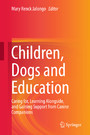 Children, Dogs and Education - Caring for, Learning Alongside, and Gaining Support from Canine Companions