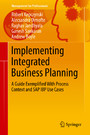 Implementing Integrated Business Planning - A Guide Exemplified With Process Context and SAP IBP Use Cases