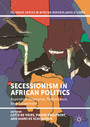 Secessionism in African Politics - Aspiration, Grievance, Performance, Disenchantment