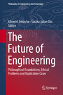 The Future of Engineering - Philosophical Foundations, Ethical Problems and Application Cases