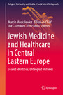 Jewish Medicine and Healthcare in Central Eastern Europe - Shared Identities, Entangled Histories