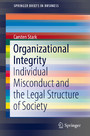 Organizational Integrity - Individual Misconduct and the Legal Structure of Society