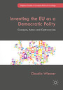 Inventing the EU as a Democratic Polity - Concepts, Actors and Controversies