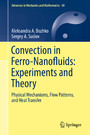 Convection in Ferro-Nanofluids: Experiments and Theory - Physical Mechanisms, Flow Patterns, and Heat Transfer