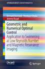 Geometric and Numerical Optimal Control - Application to Swimming at Low Reynolds Number and Magnetic Resonance Imaging