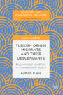 Turkish Origin Migrants and Their Descendants - Hyphenated Identities in Transnational Space