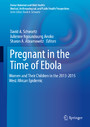 Pregnant in the Time of Ebola - Women and Their Children in the 2013-2015 West African Epidemic