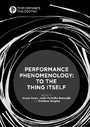 Performance Phenomenology - To The Thing Itself