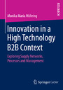 Innovation in a High Technology B2B Context - Exploring Supply Networks, Processes and Management