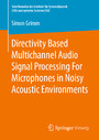 Directivity Based Multichannel Audio Signal Processing For Microphones in Noisy Acoustic Environments