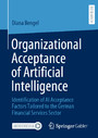 Organizational Acceptance of Artificial Intelligence - Identification of AI Acceptance Factors Tailored to the German Financial Services Sector