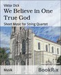We Believe in One True God - Sheet Music for String Quartet