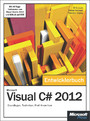 Microsoft Visual C# 2012 - Das Entwicklerbuch. - Grundlagen, Techniken, Profi-Know-how