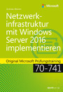 Netzwerkinfrastruktur mit Windows Server 2016 implementieren - Original Microsoft Prüfungstraining 70-741