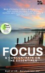 Focus & Concentrate on the Essentials - Work efficiently& achieve goals mindfully, learn mental resilience & anti-stress methods, gain serenity & success, be happy & self-confident