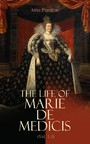 The Life of Marie de Medicis (Vol. 1-3) - Biography of the Queen of France (Complete Edition)