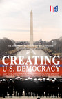 Creating U.S. Democracy: Key Civil Rights Acts, Constitutional Amendments, Supreme Court Decisions & Acts of Foreign Policy (Including Declaration of Independence, Constitution & Bill of Rights) - The Most Important Legal Documents, Established Princ