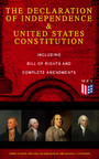 The Declaration of Independence & United States Constitution - Including Bill of Rights and Complete Amendments - The Principles on Which Our Identity as Americans Is Based (With The Federalist Papers & Inaugural Speeches of George Washington, John A