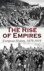 The Rise of Empires: European History, 1870-1919 - Fifty Years of Europe from the Franco-Prussian War Until the Paris Peace Conference