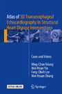 Atlas of 3D Transesophageal Echocardiography in Structural Heart Disease Interventions - Cases and Videos
