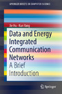 Data and Energy Integrated Communication Networks - A Brief Introduction