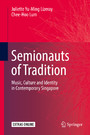 Semionauts of Tradition - Music, Culture and Identity in Contemporary Singapore
