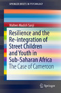 Resilience and the Re-integration of Street Children and Youth in Sub-Saharan Africa - The Case of Cameroon