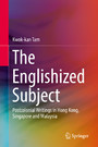 The Englishized Subject - Postcolonial Writings in Hong Kong, Singapore and Malaysia