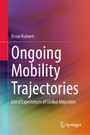 Ongoing Mobility Trajectories - Lived Experiences of Global Migration