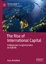 The Rise of International Capital - Indonesian Conglomerates in ASEAN