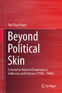 Beyond Political Skin - Colonial to National Economies in Indonesia and Vietnam (1910s-1960s)