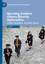 Narrating Southern Chinese Minority Nationalities - Politics, Disciplines, and Public History