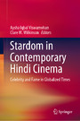 Stardom in Contemporary Hindi Cinema - Celebrity and Fame in Globalized Times