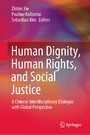 Human Dignity, Human Rights, and Social Justice - A Chinese Interdisciplinary Dialogue with Global Perspective