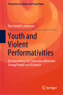 Youth and Violent Performativities - Re-Examining the Connection Between Young People and Violence