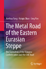 The Metal Road of the Eastern Eurasian Steppe - The Formation of the Xiongnu Confederation and the Silk Road