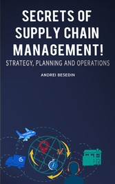 Secrets of Supply Chain Management! - Strategy, Planning and Operations!
