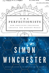 Perfectionists - How Precision Engineers Created the Modern World